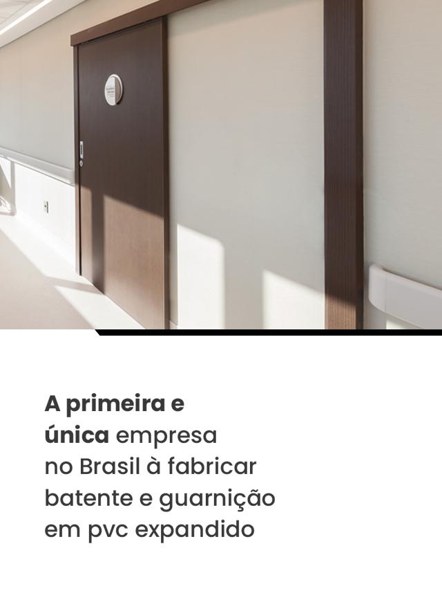 A primeira e única empresa no Brasil à fabricar batente e guarnição em pvc expandido